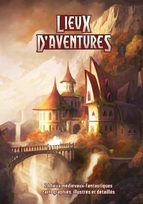 Couverture du livre Lieux d'Aventures. On y voit une illustration d'un manoir de fantasy à flanc de montagne, surplombant une cascade que traverse un pont, dans des tons orangés.