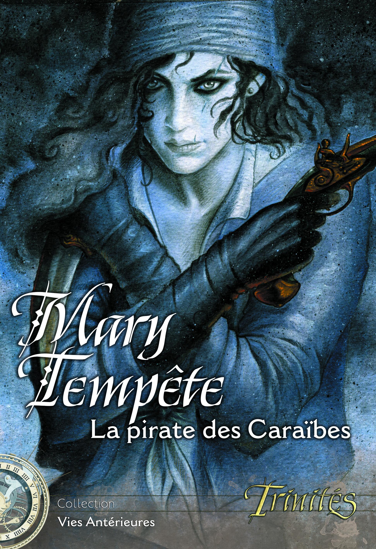 Couverture de la Vie Antérieure Mary Tempête. On y voit une femme portant un bandeau sur les cheveux croiser deux pistolets sur sa poitrine, dans des tons bleus.