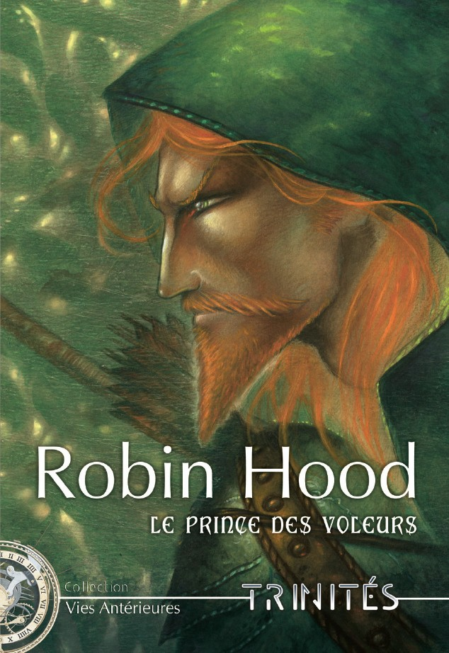 Couverture de la Vie Antérieure Robin Hood. On y voit le visage de Robin, un homme roux en capuche verte, à la barbe pointue et au regard perçant, tourné vers la gauche.